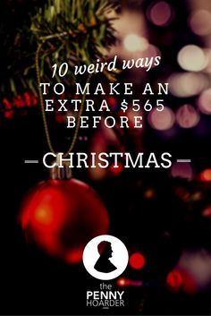 10 Weird Ways To Make An Extra $565 Before Christmas - The Penny Hoarder - We want the holidays to be as stress-free as possible, so we've put together a list of 10 ways you can bank some extra cash. http://www.thepennyhoarder.com/10-weird-ways-make-extra-628-christmas/