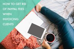 How to Get Rid of PayPal Fees When Invoicing Clients (Freelancers, You Need This!)