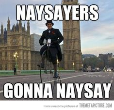 Naysayers…