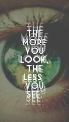 Now you see me wallpaper. The more you look, the less you see. Lyric Quotes, Movie Quotes, Lyrics, Life Quotes, Trippy Quotes, Psychedelic Quotes, Lock Screen Wallpaper, Cellphone Wallpaper, Wallpaper Quotes
