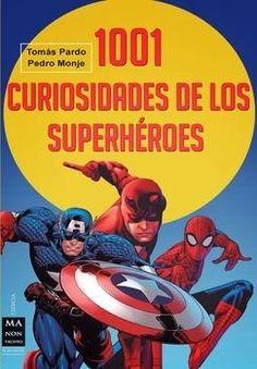 1001 curiosidades de los superhéroes - Pedro Monje - Un libro clave para todo aficionado que le permitirá conocer en profundidad muchos detalles sobre el origen, los poderes y las características de los superhéroes más destacados.