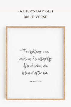 """Christian Father's Day Gift Idea, Gift for Dad Scripture, Father's Day Bible Verse, Christian Bible Verse Gift for Dad. Easily print at home and frame! """"The righteous man walks in his integrity; His children are blessed after him"""" #FathersDay #FathersDayBibleVerse #FathersDayGift"""