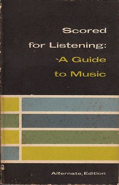 """scored for listening : a guide to music"" 1964"