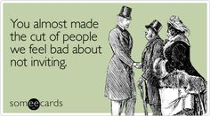 LOL Funny Wedding Ecard: You almost made the cut of people we feel bad about not inviting.