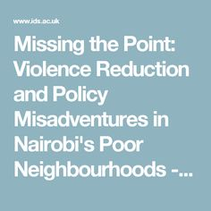 Missing the Point: Violence Reduction and Policy Misadventures in Nairobi's Poor Neighbourhoods - Institute of Development Studies