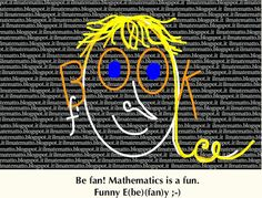 MATHEMATICS IS FUNNY ;-) Become a fan of our Facebook Page. Thanks!