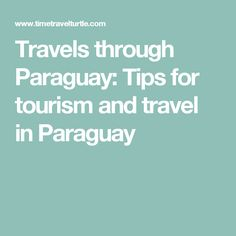 Travels through Paraguay: Tips for tourism and travel in Paraguay