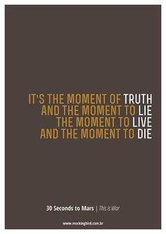 It's the moment to fight. (this is war- 30 seconds to mars)