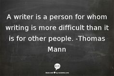 This is my favorite quote about writing - and one that makes me want to keep doing it.