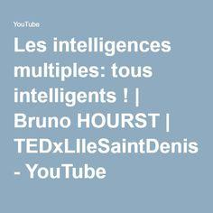 Les intelligences multiples: tous intelligents ! | Bruno HOURST | TEDxLIleSaintDenis - YouTube