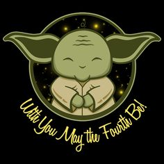 May the Fourth Be With You. I know I'm a day late but I thought this was cute!