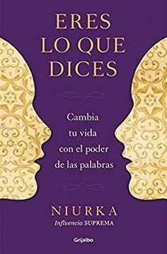 Eres lo que dices: Cambia tu vida con el poder de tus palabras AUTOAYUDA SUPERACION: Amazon.es: Niurka, SILVIA; PONS PRADILLA: Libros