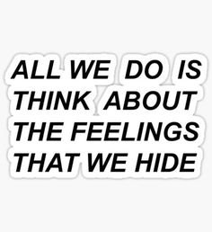 """""""All we do is think about the feelings that we hide"""" Drive by Halsey lyrics Sticker"""