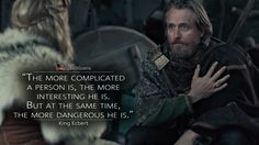 """The more complicated a person is, the more interesting he is. But at the same time, the more dangerous he is."" - King Ecbert #Vikings #vikingsquotes #quote #quotes #magicalquote"