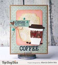 I Love You More Than Coffee - Summer Coffee Lovers card created with Top Dog Dies and Verve Stamps and Basic Grey Nook and Pantry paper. #topdogdies #vervestamps #basicgrey