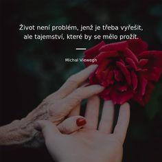 Život není problém, jenž je třeba vyřešit, ale tajemství, které by se mělo prožít. - Michal Viewegh Faith, Feelings, Words, Quotes, Quotations, Qoutes, Quote, Horses, Religion