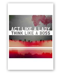 Act Like a Lady ... Think like a boss #quote