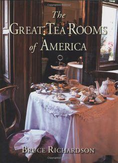 Great Tea Rooms of America: Bruce Richardson: 9780979343155: Amazon.com: Books