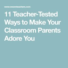 11 Teacher-Tested Ways to Make Your Classroom Parents Adore You