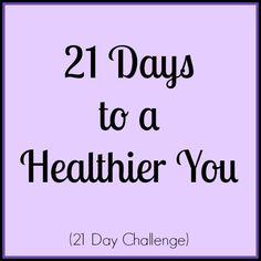 21 Days to a Healthier You | re-pinned by https://en.gravatar.com/southfloridah2o