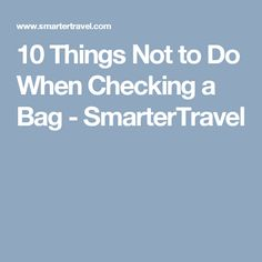 10 Things Not to Do When Checking a Bag - SmarterTravel