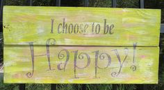 I Choose to be Happy Hand painted wood sign by CherryCreekCrafts, $37.95  http://www.etsy.com/shop/CherryCreekCrafts?ref=search_shop_redirect&view_type=gallery