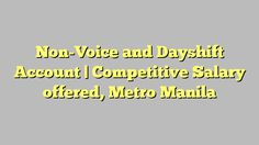 Non-Voice and Dayshift Account | Competitive Salary offered, Metro Manila