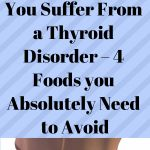 You Suffer From a Thyroid Disorder – 4 Foods you Absolutely Need to Avoid