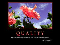 """QUALITY  """"Quality begins on the inside, and then works its way out.""""  -Bob Moawad    #quality #quote #inspiration #BobMoawad    ➤ Image credit: www.successwallpapers.com"""