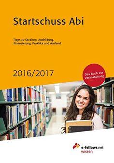 Startschuss Abi 2016/17: Tipps zu Studium, Ausbildung, Finanzierung, Praktika und Ausland, Auflage: 10.