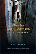 """""""Following Jesus through the Eye of the Needle""""  Enter into Kent Annan's experience traveling and working in Haiti, and ultimately you'll be challenged to follow God into uncharted territory on a path that may lead to your local soup kitchen--or to a Haitian relief settlement."""