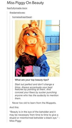 I have always loved Miss Piggy. Miss piggy on beauty ↠{abbeygoldfinch}↞ Funny Quotes, Funny Memes, Hilarious, Nice Quotes, Random Quotes, Happy Quotes, Jokes, Fraggle Rock, Tumblr Stuff