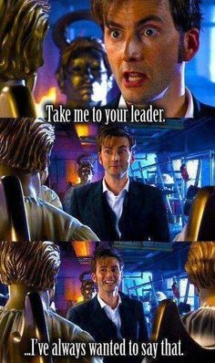 Take me to your leader. I love how they lighten scenes with these sort of silly things about the Doctor.
