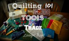 Lissiegirl Blogs!: Quilting 101 Part 2: Tools of The Trade