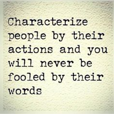 """""""Characterize people by their actions and you will never be fooled by their words."""" ~ Anonymous Actions speak louder than words. Quotable Quotes, Wisdom Quotes, Quotes To Live By, Motivational Quotes, Inspirational Quotes, Qoutes, Karma Quotes, Truth Quotes, Positive Quotes"""