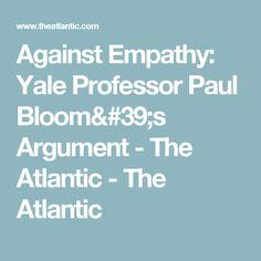 Against Empathy: Yale Professor Paul Bloom's Argument - The Atlantic - The Atlantic