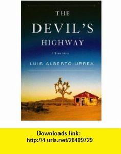 The Devils Highway Luis Alberto Urrea ,   ,  , ASIN: B001E0L72A , tutorials , pdf , ebook , torrent , downloads , rapidshare , filesonic , hotfile , megaupload , fileserve