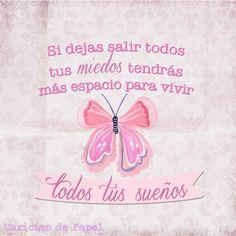 Si dejas salir todos tus miedos, tendrás más espacio para vivir todos tus sueños. - Caricias de Papel #frases #vivir #vida