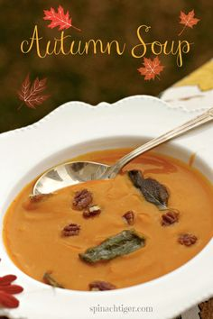 Roasted Butternut Squash Soup with Browned Butter Sage Leaves, Toasted Pecans. This is best soup.