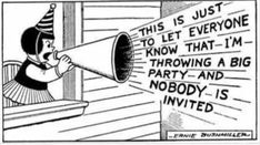 """""""This ist just to let everyone know that i'm throwing a big party and nobody is invited"""" (Ernest Paul Bushmiller, August 1905 bis August US-amerikanischer Comiczeichner) Sylvain Et Sylvette, Nancy Comic, How Do I Get, Let It Be, A Girl Like Me, I Love Games, Information Overload, Comic Panels, Throw A Party"""