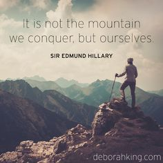 """Inspirational Quote: """"It is not the mountain we conquer, but ourselves."""" - Sir Edmund Hillary. Hugs, Deborah #EnergyHealing #Qotd #Wisdom"""