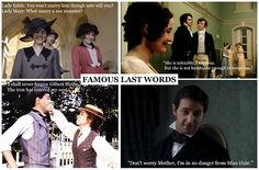 Famous Last Words Ahahahaha!!! Love this! Downton abbey, pride & prejudice, anne of green gables, north & south