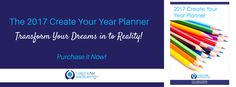 The 2017 Create Your Year Planner. Are you ready to turn your dreams in to reality?