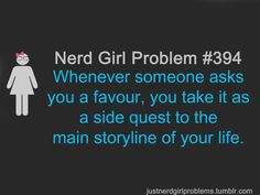 Whenever someone asks you a favor, you take it as a side quest to the main storyline of your life