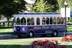 The High Point University trolley's take students all around campus and to their off campus housing.  They also take students to other off campus locations for special trips, such as the surrounding malls or even haunted houses for Halloween