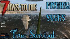 7 Days to Die Modded   True Survival SDX   Fishing Sucks   Episode 23