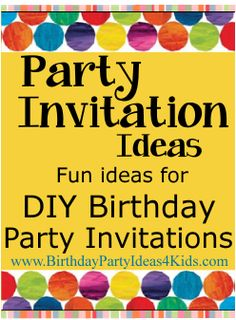 Party Invitation Ideas - Fun do it yourself ideas for birthday party invitations!   Great for kids, tweens and teen birthday parties!  http://www.birthdaypartyideas4kids.com/invitation-ideas.htm