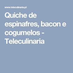 Quiche de espinafres, bacon e cogumelos - Teleculinaria