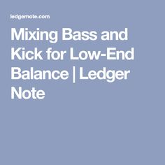 Mixing Bass and Kick for Low-End Balance | Ledger Note