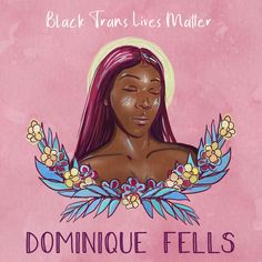 In June, the mutilated remains of Dominique Fells were found along the Schuylkill River in Philadelphia. Dominique was 27, and her murder marks the seventh murder of a transgender women in Philadelphia in as many years.  Artist: African@AAPolicyForum